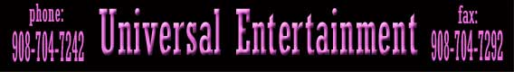 To book feature entertainers call Universal Talent Agency